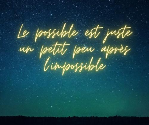 Le possible est juste un petit peu après l'impossible